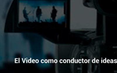 El Video como conductor de ideas