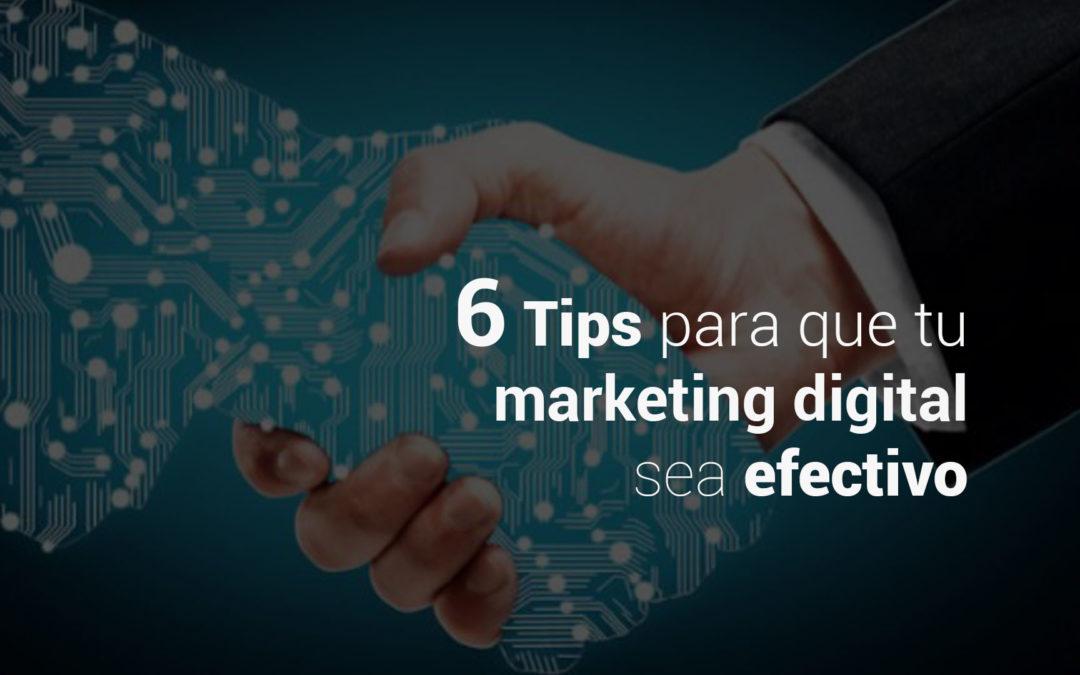 6 Tips para que tu marketing digital sea efectivo